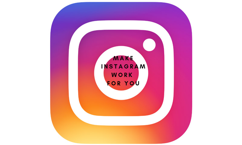 Make Instagram work for you
