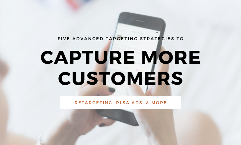 Five Advanced Targeting Strategies to Capture More Customers
